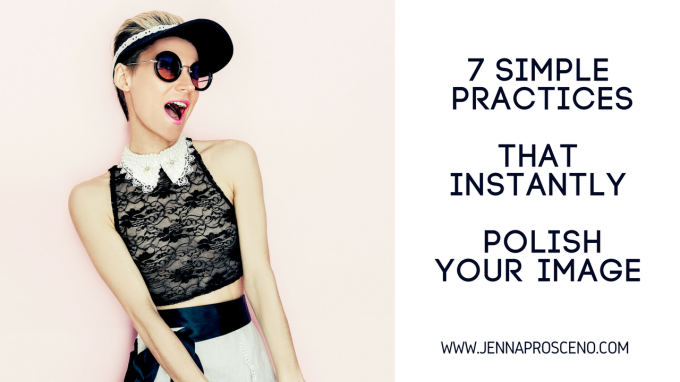 7 Simple practices that instantly polish your image