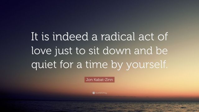 2433429-Jon-Kabat-Zinn-Quote-It-is-indeed-a-radical-act-of-love-just-to