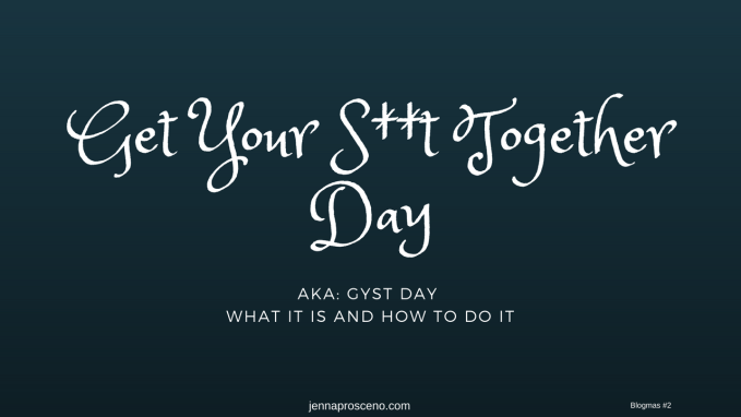Get Your S__t Together Day