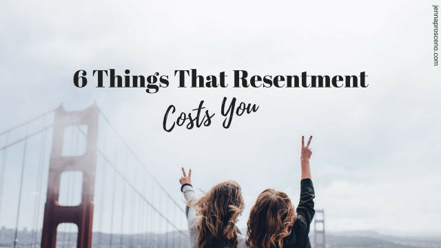 6 Things That Resentment